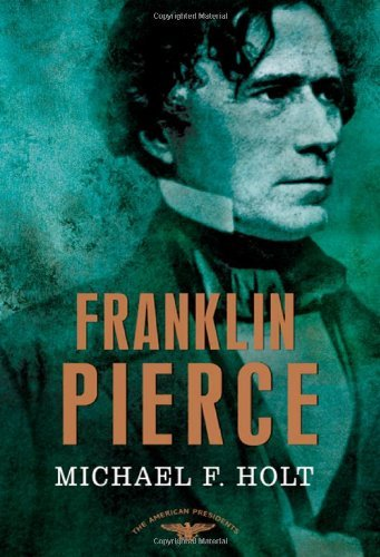 Michael F. Holt Franklin Pierce The American Presidents Series The 14th Presiden