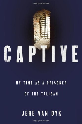 Jere Van Dyk Captive My Time As A Prisoner Of The Taliban