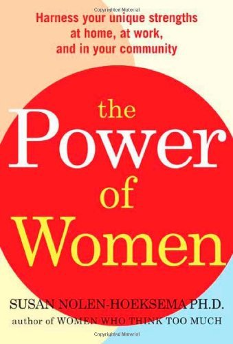 Susan Nolen Hoeksema Power Of Women The Realize Your Unique Strengths At Home At Work A