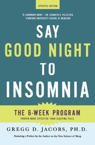 Gregg D. Jacobs Say Good Night To Insomnia The Six Week Drug Free Program Developed At Harv Revised