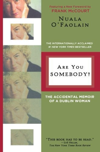 Nuala O'faolain Are You Somebody? The Accidental Memoir Of A Dublin Woman