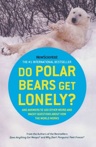 New Scientist Do Polar Bears Get Lonely? And Answers To 100 Other Weird And Wacky Question