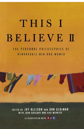 Jay Allison This I Believe Ii The Personal Philosophies Of Remarkable Men And W