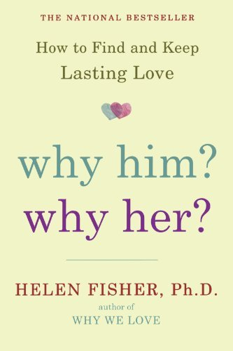 Helen Fisher Why Him? Why Her?