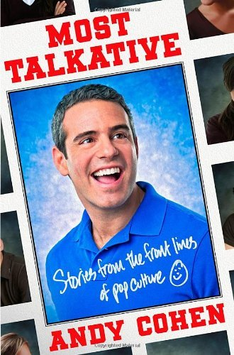Andy Cohen Most Talkative Stories From The Front Lines Of Pop Culture