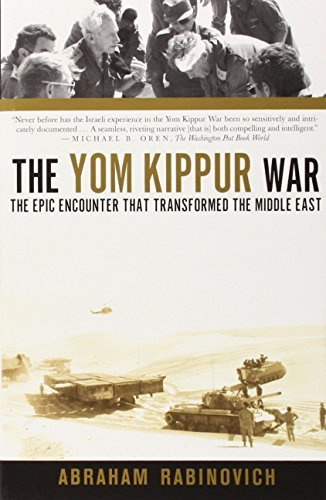 Abraham Rabinovich The Yom Kippur War The Epic Encounter That Transformed The Middle Ea