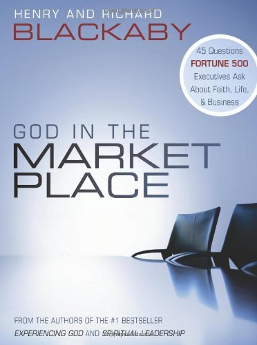 Henry T. Blackaby God In The Marketplace 45 Questions Fortune 500 Executives Ask About Fai