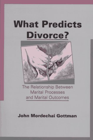 John M. Gottman What Predicts Divorce? The Relationship Between Marital Processes And Ma