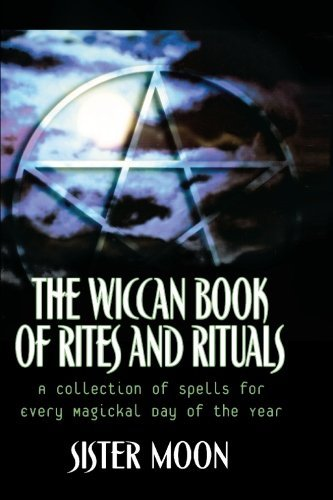 Sister Moon The Wiccan Book Of Rites And Rituals A Collection Of Spells For Every Magickal Day Of