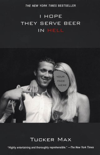 Tucker Max I Hope They Serve Beer In Hell
