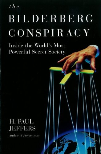 H. Paul Jeffers The Bilderberg Conspiracy Inside The World's Most Powerful Secret Society