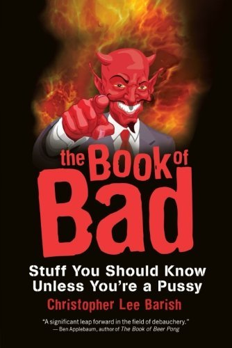 Christopher Barish The Book Of Bad Stuff You Should Know Unless You're A Pussy