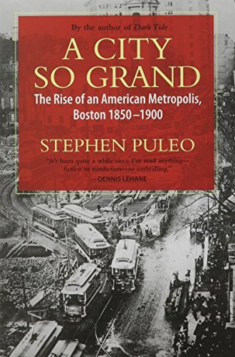 Stephen Puleo A City So Grand The Rise Of An American Metropolis Boston 1850 1