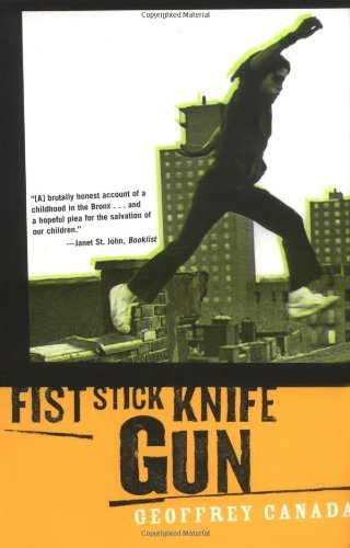 Geoffrey Canada Fist Stick Knife Gun A Personal History Of Violence In America