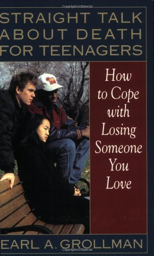 Earl A. Grollman Straight Talk About Death For Teenagers How To Cope With Losing Someone You Love