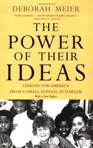 Deborah Meier The Power Of Their Ideas Lessons For America From A Small School In Harlem
