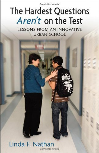 Linda F. Nathan Hardest Questions Aren't On The Test The Lessons From An Innovative Urban School