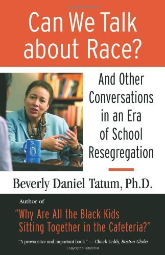 Beverly Tatum Can We Talk About Race? And Other Conversations In An Era Of School Reseg