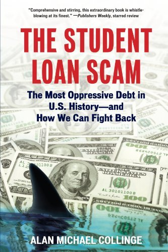 Collinge The Student Loan Scam The Most Oppressive Debt In U.S. History And How