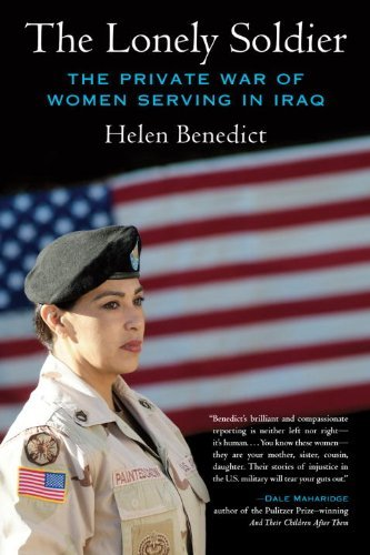 Helen Benedict The Lonely Soldier The Private War Of Women Serving In Iraq