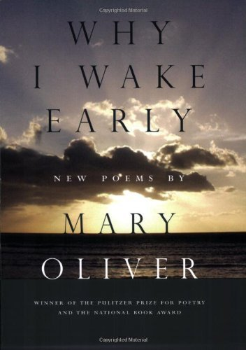 Mary Oliver Why I Wake Early New Poems