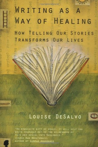 Louise Desalvo Writing As A Way Of Healing How Telling Our Stories Transforms Our Lives