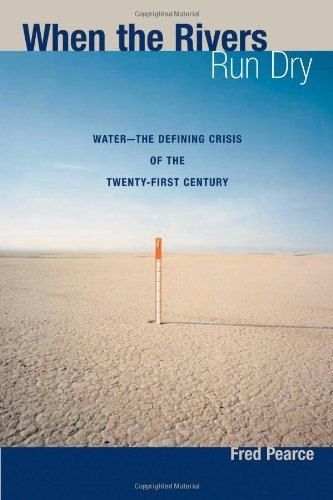 Fred Pearce When The Rivers Run Dry Water The Defining Crisis Of The Twenty First Ce
