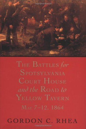 Gordon C. Rhea The Battles For Spotsylvania Court House And The R