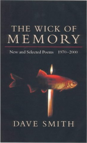 Dave Smith The Wick Of Memory New And Selected Poems 1970 2000