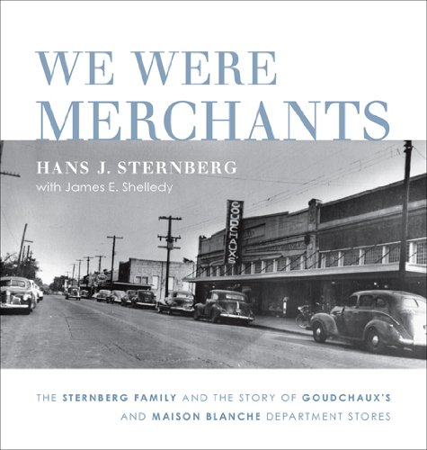 Hans J. Sternberg We Were Merchants The Sternberg Family And The Story Of Goudchaux's