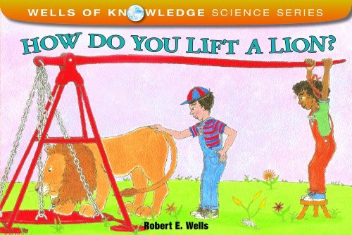 Robert E. Wells How Do You Lift A Lion?