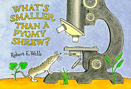 Robert E. Wells What's Smaller Than A Pygmy Shrew?