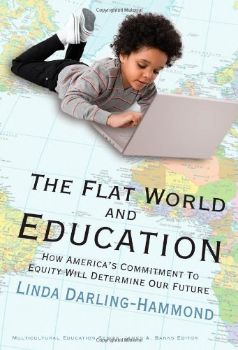 Linda Darling Hammond The Flat World And Education How America's Commitment To Equity Will Determine