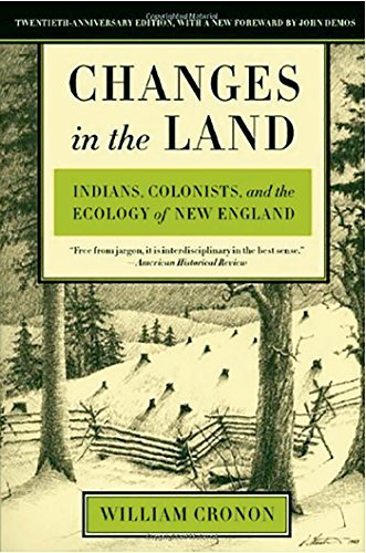 William Cronon Changes In The Land Indians Colonists And The Ecology Of New Englan Revised