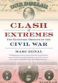 Marc Egnal Clash Of Extremes The Economic Origins Of The Civil War