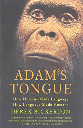 Derek Bickerton Adam's Tongue How Humans Made Language How Language Made Human