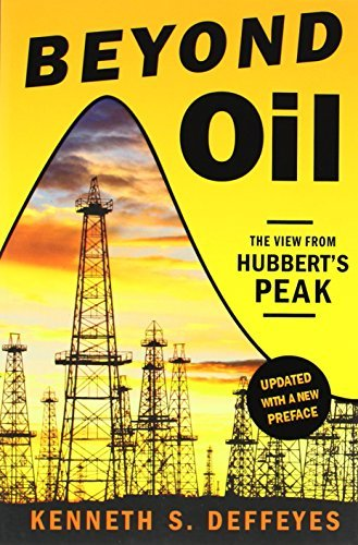 Kenneth S. Deffeyes Beyond Oil The View From Hubbert's Peak
