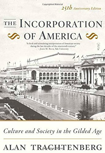 Alan Trachtenberg The Incorporation Of America Culture And Society In The Gilded Age 0025 Edition;anniversary