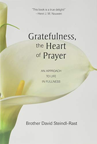 David Steindl Rast Gratefulness The Heart Of Prayer An Approach To Life In Fullness