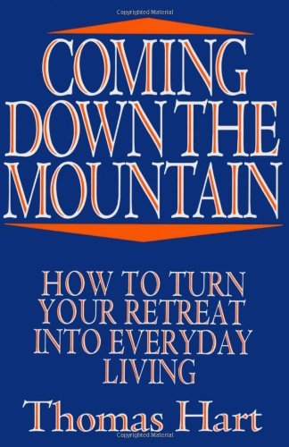 Thomas N. Hart Coming Down The Mountain How To Turn Your Retreat Into Everyday Living