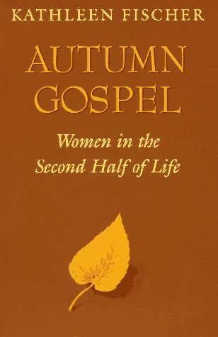 Kathleen Fischer Autumn Gospel Women In The Second Half Of Life