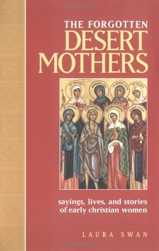 Laura Swan The Forgotten Desert Mothers Sayings Lives And Stories Of Early Christian Wo