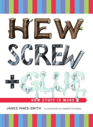 James Innes Smith Hew Screw And Glue How Stuff Is Made