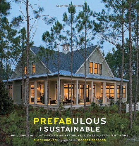 Sheri Koones Prefabulous + Sustainable Building And Customizing An Affordable Energy Ef
