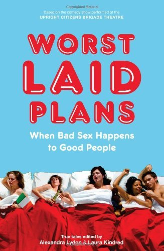 Alexandra Lydon Worst Laid Plans When Bad Sex Happens To Good People