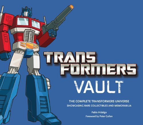 Pablo Hidalgo Transformers Vault The Complete Transformers Universe Showcasing R