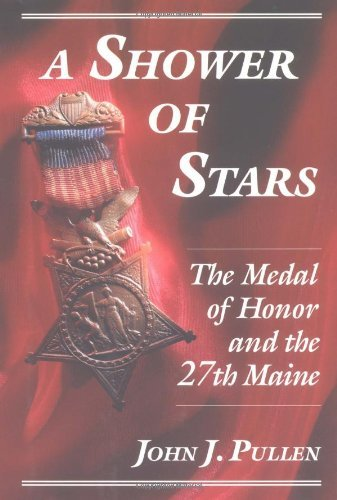 John J. Pullen A Shower Of Stars The Medal Of Honor And The 27th Maine