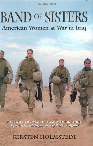 Kirsten Holmstedt Band Of Sisters American Women At War In Iraq