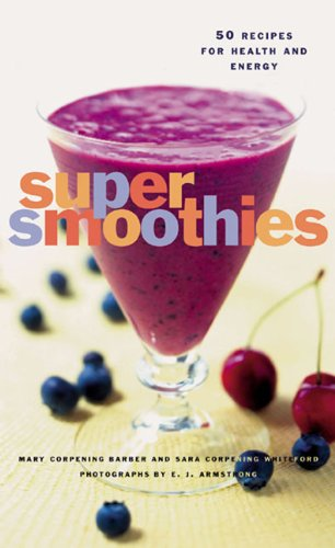 Mary Corpening Barber Super Smoothies 50 Recipes For Health And Energy
