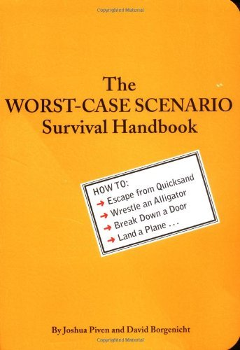 Joshua Piven The Worst Case Scenario Survival Handbook How To Escape From Quicksand Wrestle An Alligato